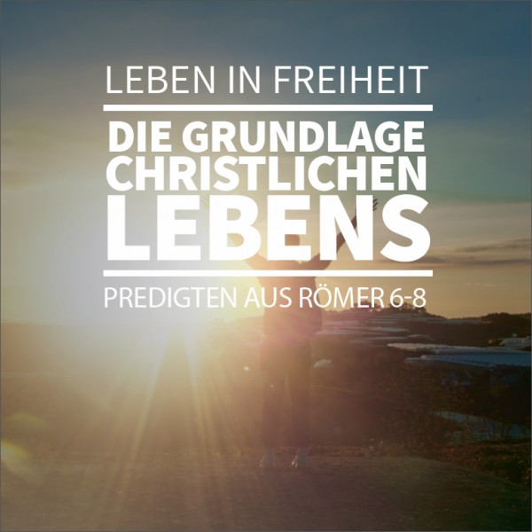 """Predigtreihe """"Leben in Freiheit"""""""
